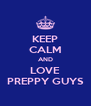 KEEP CALM AND LOVE PREPPY GUYS - Personalised Poster A4 size