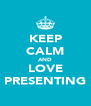 KEEP CALM AND LOVE PRESENTING - Personalised Poster A4 size