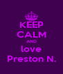 KEEP CALM AND love Preston N. - Personalised Poster A4 size