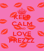 KEEP CALM AND LOVE PREZZZ - Personalised Poster A4 size
