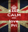 KEEP CALM AND love Pri - Personalised Poster A4 size