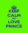 KEEP CALM AND LOVE PRINCE - Personalised Poster A4 size