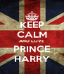 KEEP CALM AND LOVE PRINCE HARRY - Personalised Poster A4 size