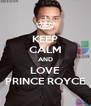 KEEP CALM AND LOVE PRINCE ROYCE - Personalised Poster A4 size