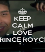 KEEP CALM AND LOVE PRINCE ROYCE. - Personalised Poster A4 size