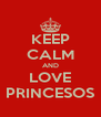KEEP CALM AND LOVE PRINCESOS - Personalised Poster A4 size