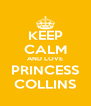 KEEP CALM AND LOVE PRINCESS COLLINS - Personalised Poster A4 size