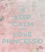 KEEP CALM AND LOVE PRINCESS D - Personalised Poster A4 size