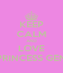 KEEP CALM AND LOVE PRINCESS GEN - Personalised Poster A4 size