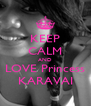 KEEP CALM AND LOVE Princess KARAVAI - Personalised Poster A4 size