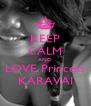 KEEP CALM AND LOVE Princess KARAVAI - Personalised Poster A4 size