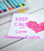 KEEP CALM AND Love  Princess Kaytie - Personalised Poster A4 size