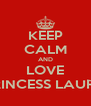 KEEP CALM AND LOVE PRINCESS LAURA - Personalised Poster A4 size