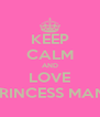KEEP CALM AND LOVE PRINCESS MANI - Personalised Poster A4 size
