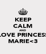 KEEP CALM AND LOVE PRINCESS MARIE<3 - Personalised Poster A4 size