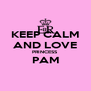 KEEP CALM AND LOVE PRINCESS PAM  - Personalised Poster A4 size