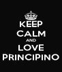 KEEP CALM AND LOVE PRINCIPINO - Personalised Poster A4 size