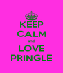 KEEP CALM and LOVE PRINGLE - Personalised Poster A4 size