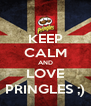 KEEP CALM AND LOVE PRINGLES ;) - Personalised Poster A4 size