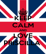 KEEP CALM AND LOVE PRISCILLA  - Personalised Poster A4 size