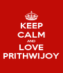 KEEP CALM AND LOVE PRITHWIJOY - Personalised Poster A4 size