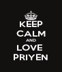 KEEP CALM AND LOVE  PRIYEN - Personalised Poster A4 size