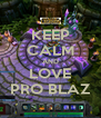KEEP CALM AND LOVE PRO BLAZ - Personalised Poster A4 size