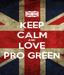 KEEP CALM AND LOVE PRO GREEN - Personalised Poster A4 size