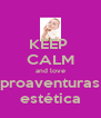 KEEP  CALM and love proaventuras estética - Personalised Poster A4 size