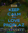 KEEP CALM AND LOVE PROBLAZ - Personalised Poster A4 size