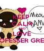 KEEP  CALM AND LOVE PROFESSER GREEN - Personalised Poster A4 size