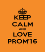 KEEP CALM AND LOVE PROM'16 - Personalised Poster A4 size