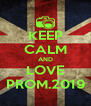 KEEP CALM AND LOVE PROM.2019 - Personalised Poster A4 size