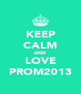 KEEP CALM AND LOVE PROM2013 - Personalised Poster A4 size