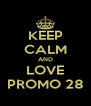 KEEP CALM AND LOVE PROMO 28 - Personalised Poster A4 size
