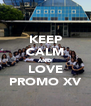 KEEP CALM AND LOVE PROMO XV - Personalised Poster A4 size