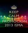 KEEP CALM AND LOVE  PROMOCION 2013 ISMA - Personalised Poster A4 size