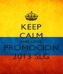 KEEP CALM AND LOVE  PROMOCION 2013 SLG - Personalised Poster A4 size