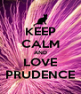 KEEP CALM AND LOVE PRUDENCE - Personalised Poster A4 size