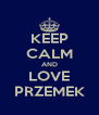 KEEP CALM AND LOVE PRZEMEK - Personalised Poster A4 size