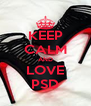 KEEP CALM AND LOVE PSD - Personalised Poster A4 size