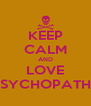 KEEP CALM AND LOVE PSYCHOPATHS - Personalised Poster A4 size