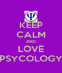 KEEP CALM AND LOVE PSYCOLOGY - Personalised Poster A4 size