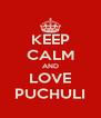 KEEP CALM AND LOVE PUCHULI - Personalised Poster A4 size