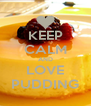 KEEP CALM AND LOVE PUDDING - Personalised Poster A4 size