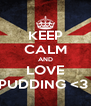 KEEP CALM AND LOVE PUDDING <3  - Personalised Poster A4 size