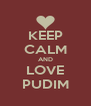 KEEP CALM AND LOVE PUDIM - Personalised Poster A4 size