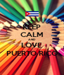 KEEP CALM AND LOVE PUERTO RICO - Personalised Poster A4 size