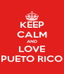 KEEP CALM AND LOVE PUETO RICO - Personalised Poster A4 size