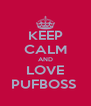 KEEP CALM AND LOVE PUFBOSS  - Personalised Poster A4 size